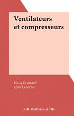 Ventilateurs et compresseurs  - Louis Crussard