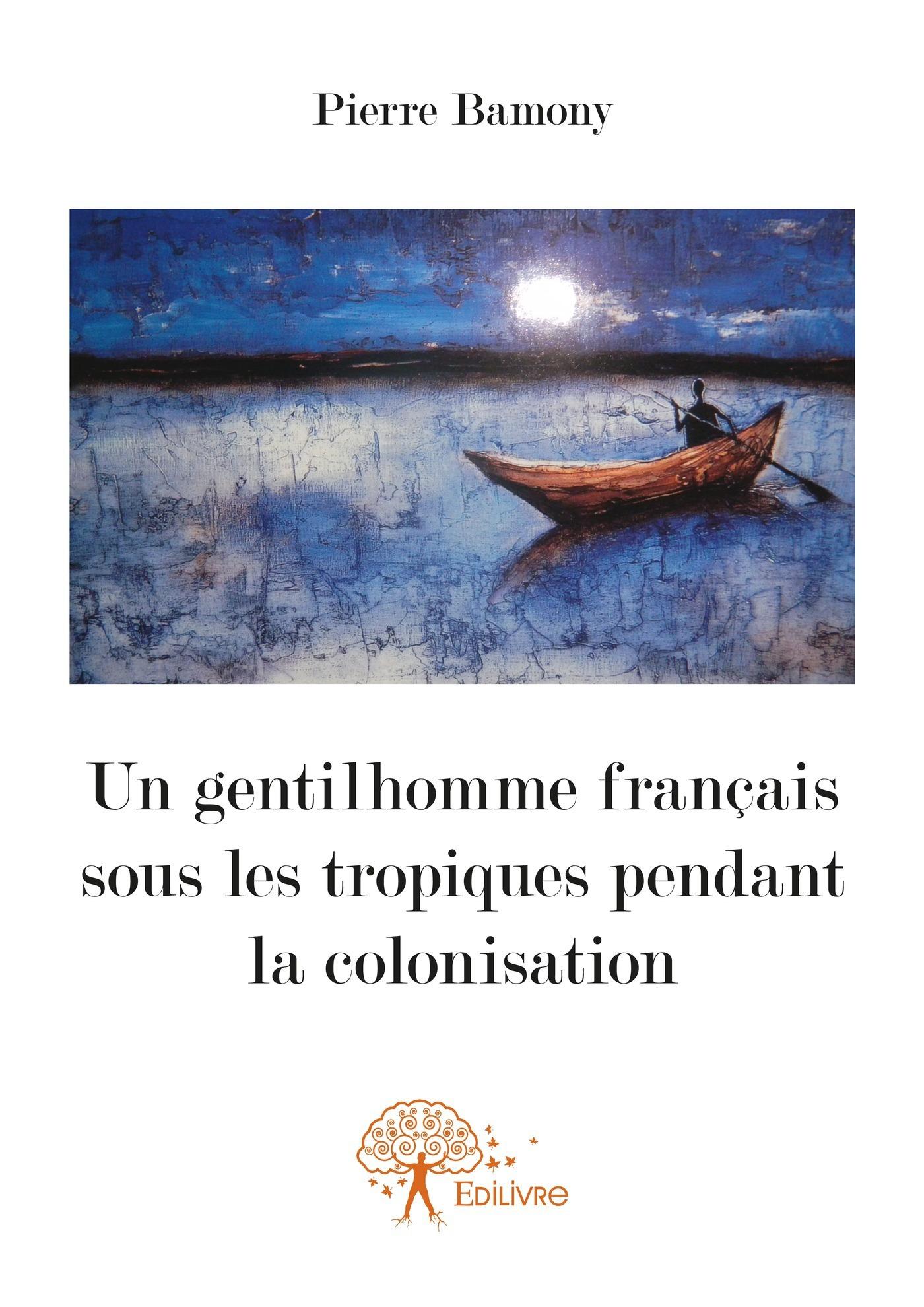 Un gentilhomme français sous les tropiques pendant la colonisation  - Pierre Bamony