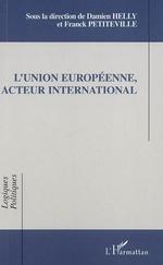 L'Union Européenne, acteur international  - Helly/Petiteville - Franck Petiteville - Damien Helly