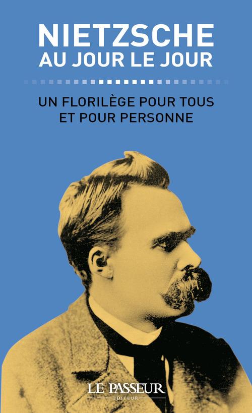 Nietzsche au jour le jour ; un florilège pour tous et pour personne