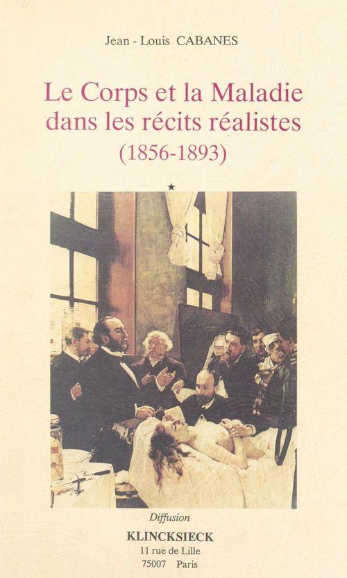 Le corps et la maladie dans les recits realistes (1856-1893)