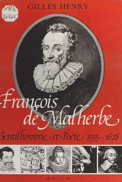 François de Malherbe : gentilhomme et poète, 1555-1628