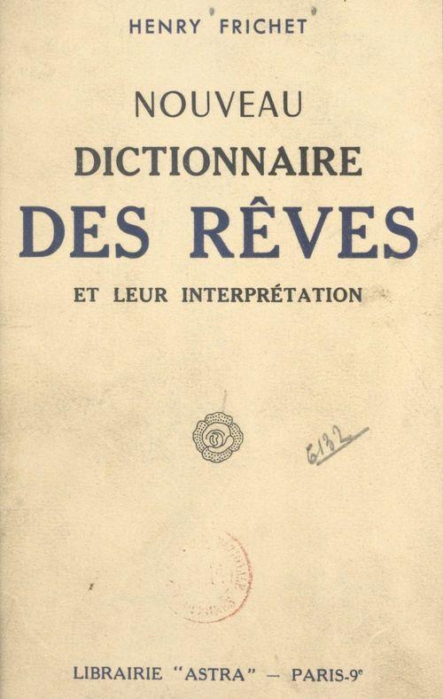 Nouveau dictionnaire des rêves et leur interprétation  - Henry Frichet