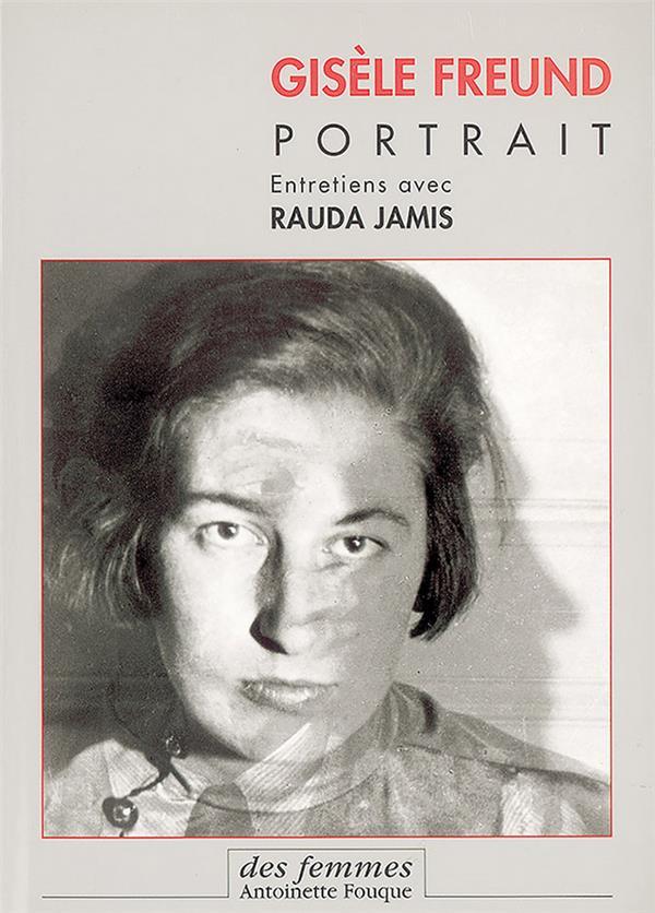 Gisèle Freund, portrait ; entretiens avec Rauda Jamis