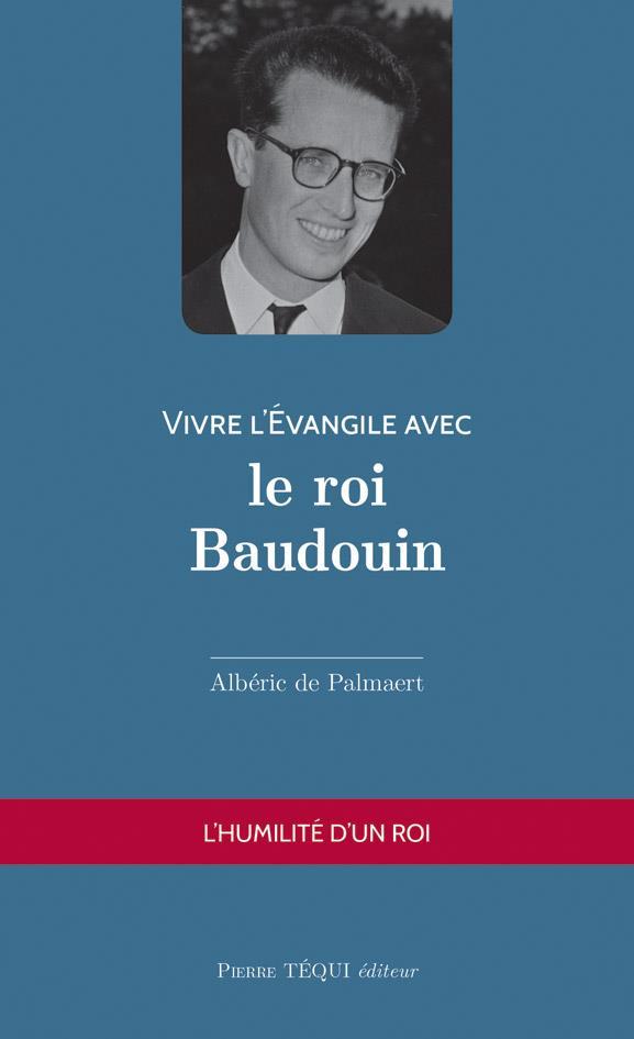 VIVRE L'EVANGILE AVEC LE ROI BAUDOUIN  -  L'HUMILITE D'UN ROI