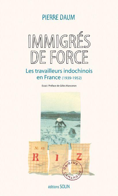 Immigres De Force ; Les Travailleurs Indochinois En France (1939-1952)
