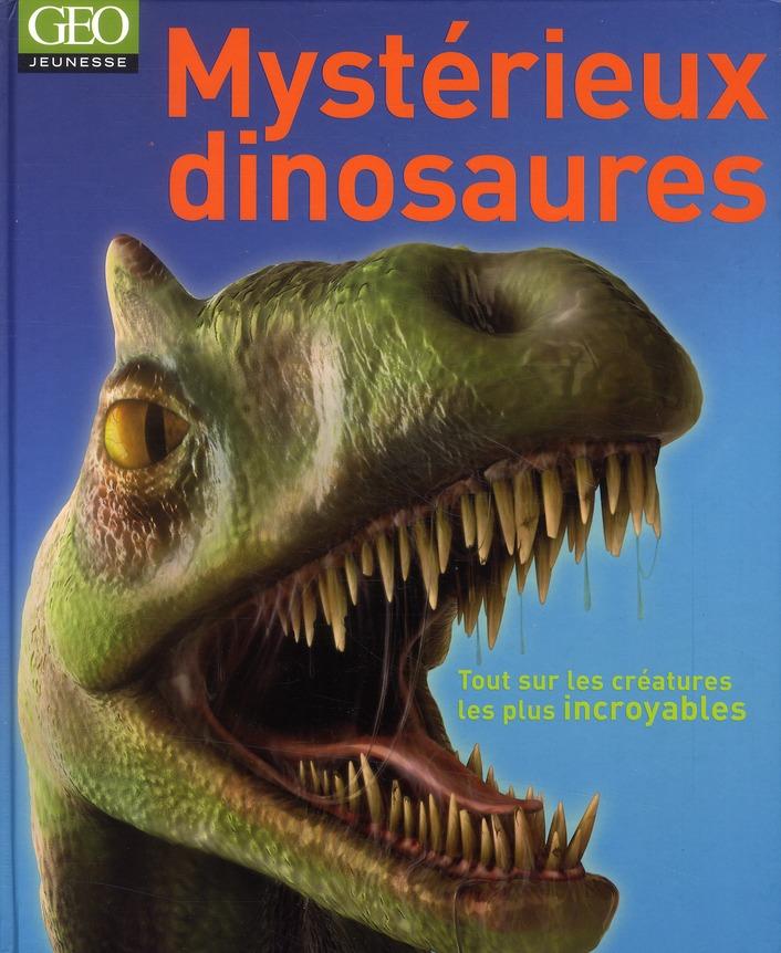 Mystérieux dinosaures ; tout sur les créatures les plus incroyables