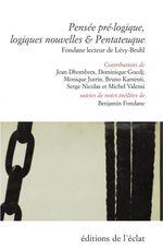 Vente EBooks : Pensée pré-logique, logiques nouvelles & Pentateuque  - Benjamin Fondane - Serge Nicolas - Bruno Karsenti - Monique Jutrin - Jean Dhombres - Michel VALENSI - Dominique GUEDJ