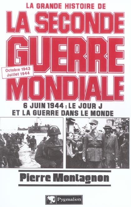 La grande histoire de la seconde guerre mondiale - t06 - octobre 1943-juillet 1944 : 6 juin 1944, le