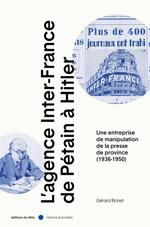 L'agence inter-france ; du nationalisme au national-socialisme (1937-1950)
