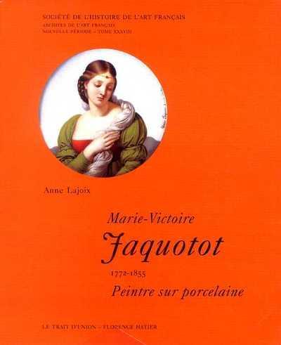 ARCHIVES DE L'ART FRANCAIS ; Marie-Victoire Jaquotot (1772-1855), peintre sur porcelaine