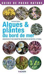 Algues & plantes du bord de mer ; observer et reconnaître 50 espèces de notre littoral  - Nathalie Delliou