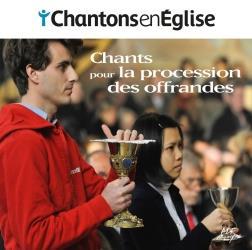 CHANTONS EN EGLISE - CHANTS POUR LA PROCESSION DES OFFRANDES