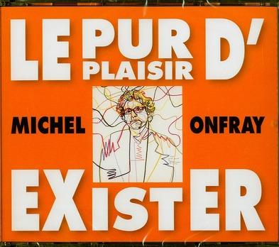 Le Pur Plaisir D'Exister ; Conferences De Michel Onfray A La Bnf