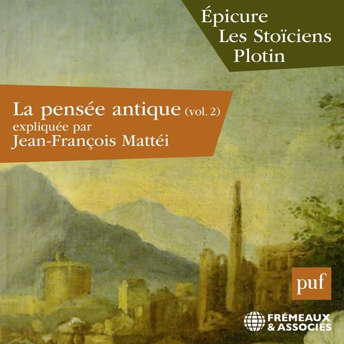 La pensée antique (Volume 2) - Épicure, Les Stoïciens, Plotin