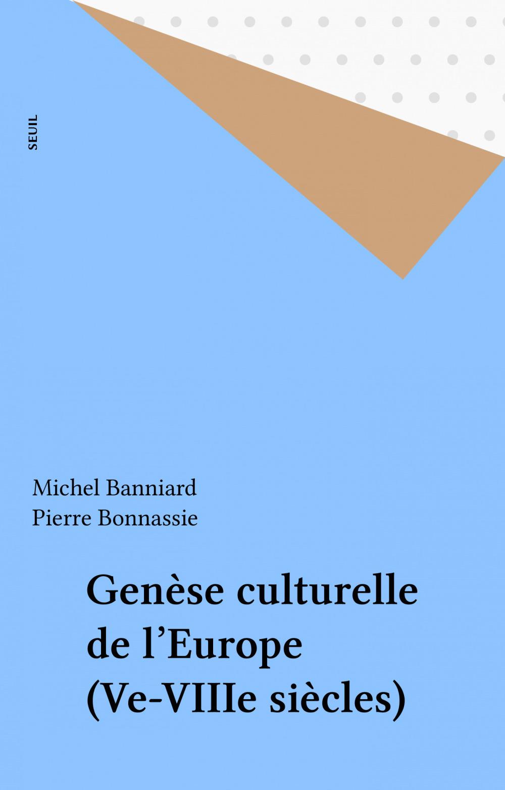 Genèse culturelle de l'Europe (Ve-VIIIe siècles)  - Michel Banniard
