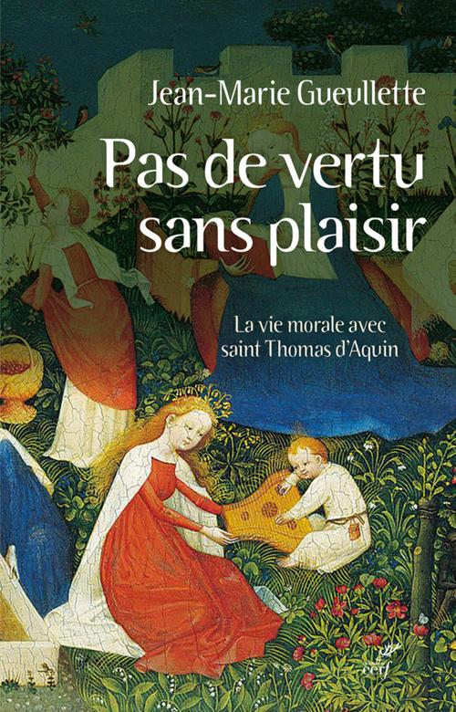 Pas de vertu sans plaisir ; la vie morale avec saint Thomas d'Aquin