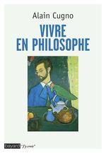 Vente Livre Numérique : Vivre en philosophe  - Alain Cugno