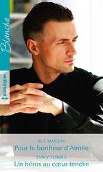 Vente Livre Numérique : Pour le bonheur d'Aimée - Un héros au coeur tendre  - Emily Forbes - Sue MacKay