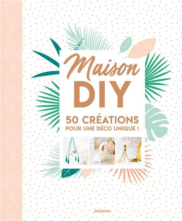 Maison diy ; 50 créations pour une déco unique !