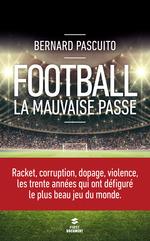 Vente Livre Numérique : Football : la mauvaise passe  - Bernard PASCUITO