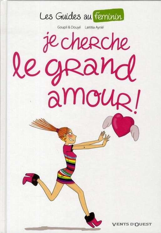 Les guides au féminin t.2 ; je cherche le grand amour !