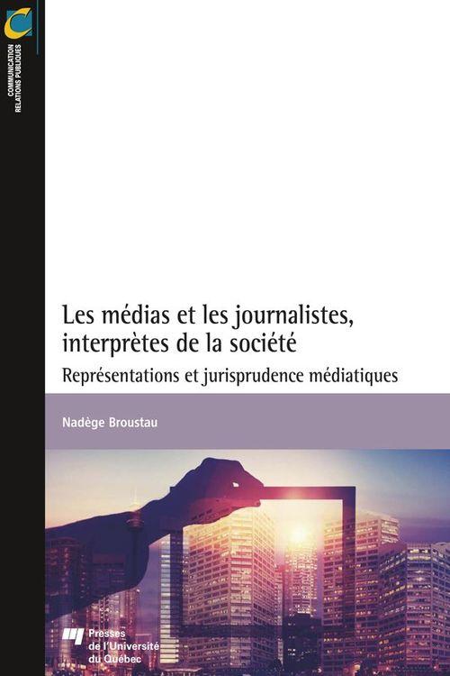 Medias et les journalistes, interpretes de la societe (les) - representations et jurisprudence media