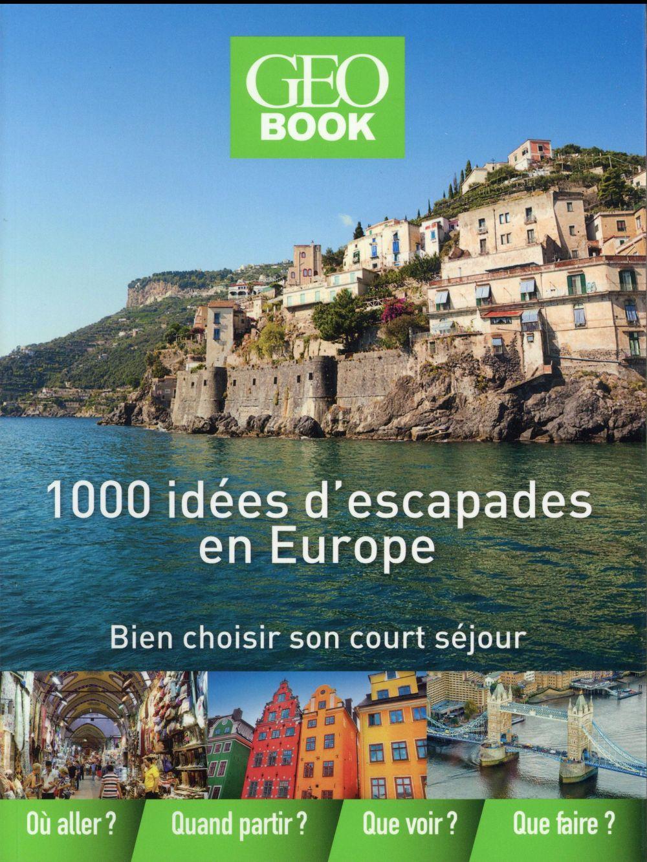 GEOBOOK ; 1000 idées d'escapades en Europe