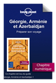 Géorgie, Arménie et Azerbaïdjan - Préparer son voyage  - Lonely Planet Fr