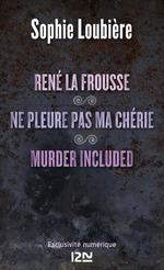 Vente Livre Numérique : René la frousse suivi de Ne pleure pas ma chérie et Murder included  - Sophie Loubière