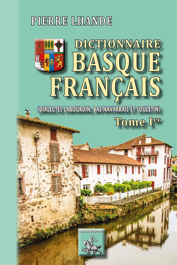 Dictionnaire basque-français t.1 ; (dialectes labourdin, bas-navarrais et souletin)