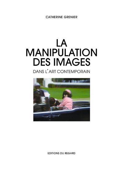 MANIPULATION DES IMAGES DANS L'ART CONTEMPORAIN (LA)