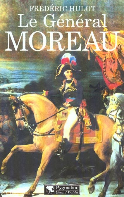 le general moreau - adversaire et victime de napoleon