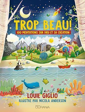 Trop beau ! 100 méditations sur Dieu et sa création  - Louie Giglio  - Tamara Fortner