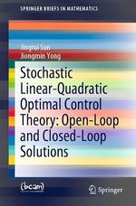 Stochastic Linear-Quadratic Optimal Control Theory: Open-Loop and Closed-Loop Solutions  - Jingrui Sun - Jiongmin Yong