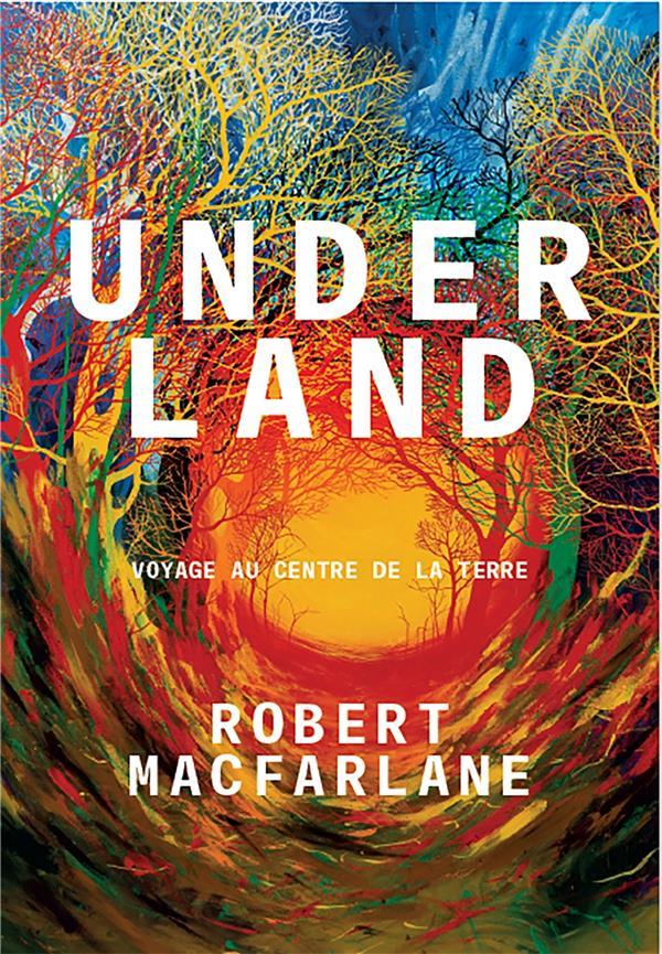 Underland ; voyage au centre de la Terre