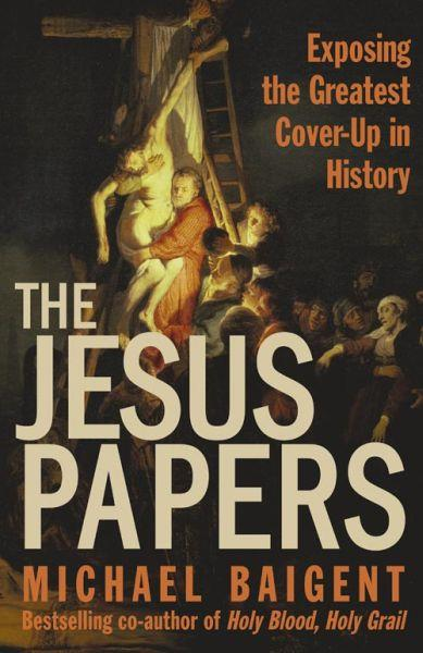 THE JESUS PAPERS - EXPOSING THE GREATEST COVER-UP IN HISTORY