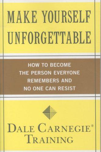 Make Yourself Unforgettable ; How to become the Person Everyone Remembers and Noone can Resist
