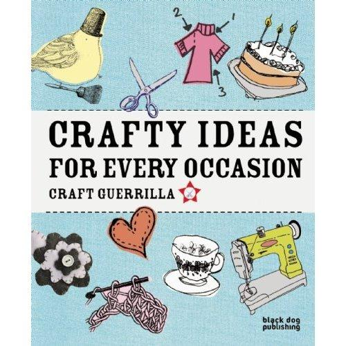 Crafty Ideas for Every Occasion ; Craft Guerrilla