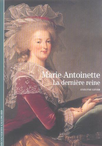 MARIE-ANTOINETTE  -  LA DERNIERE REINE