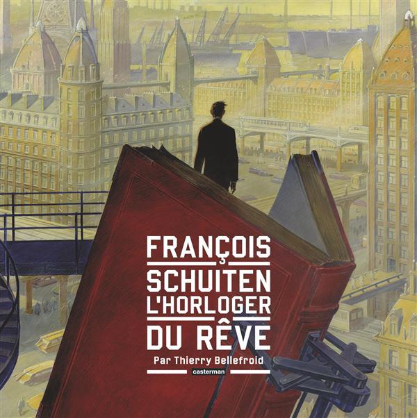 Les cités obscures ; François Schuiten, l'horloger du rêve
