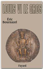Louis VI le Gros  - Eric Bournazel