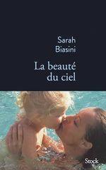 La beauté du ciel  - Sarah Biasini