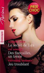 Le secret de Tara ; des fiançailles, un trésor ; jeu troublant  - Cat Schield - Allison Leigh - Katherine Garbera