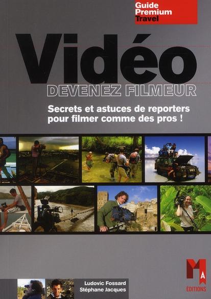 Vidéo ; devenez filmeur ; secrets et astuces de reporters pour filmer comme des pros !