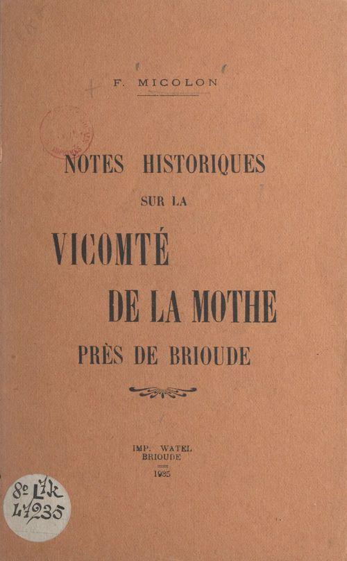 Notes historiques sur la vicomté de La Mothe près de Brioude  - Francisque Micolon