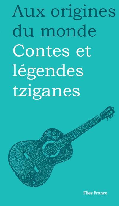 Aux origines du monde ; contes et légendes tziganes (2e édition)
