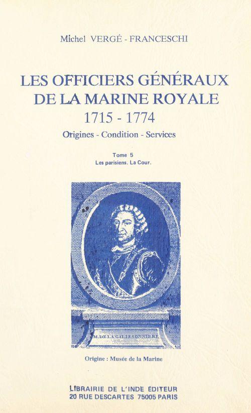 Les Officiers généraux de la Marine royale, 1715-1774 : origines, condition, services (5)