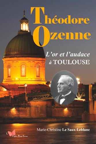 Théodore Ozenne, l'or et l'audace à Toulouse