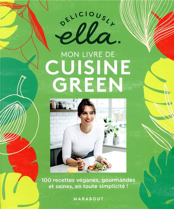 le grand livre de la cuisine green ; 100 recettes vegan, saines et gourmandes en toute simplicité !